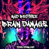 Mad Brother - Brain Damage (Original Mix) [FREE DOWNLOAD]