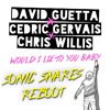 David Guetta Chris Willis Cedric Gervais Would I Lie To You Sonic Snares Reboot Mp3