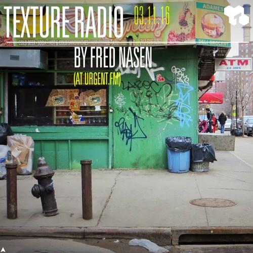 Texture Radio 03-11-16 by Fred Nasen at urgent.fm