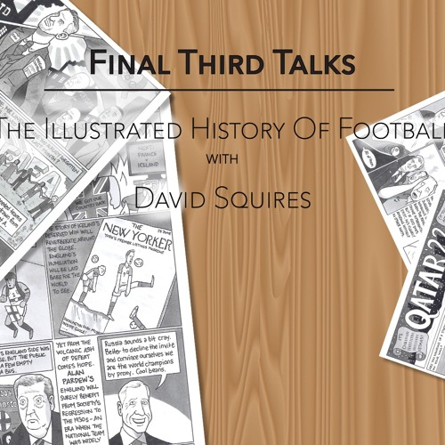 Final Third Talks: An Illustrated History Of Football With David Squires