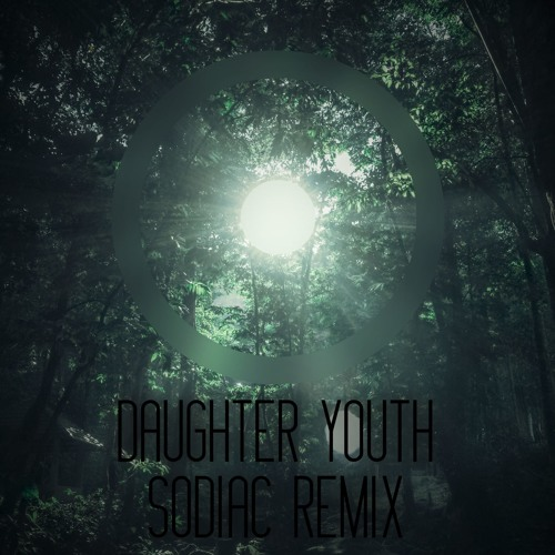 Daughter Youth Sodiac Remix Buy Free Download By Sodiac Free Download On Toneden