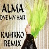 Alma Dye My Hair (Kahikko Remix)