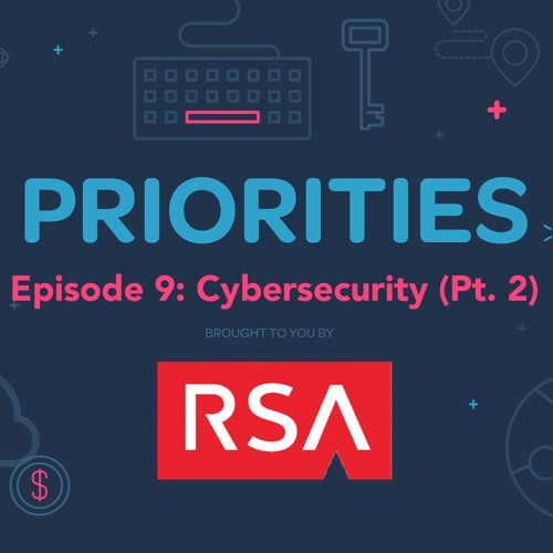 Priorities — Episode 9: Cybersecurity (Pt. 2)