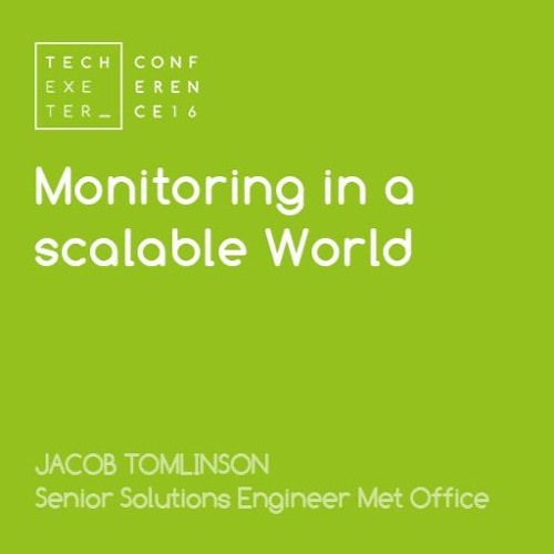 Jacob Tomlinson - Monitoring In A Scalable World