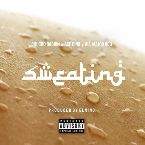 "Chucho Dabbin x Ace Cino x Al Major Rob - ""Sweating"" - (Produced By El Nino)"