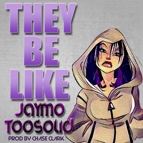 THEY BE LIKE_JAYMO TOOSOLID [PROD BY CHASE CLARK]