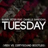 Burak Yeter Feat. Danelle Sandoval - Tuesday (VEEX Vs. Dirty Sound Bootleg)