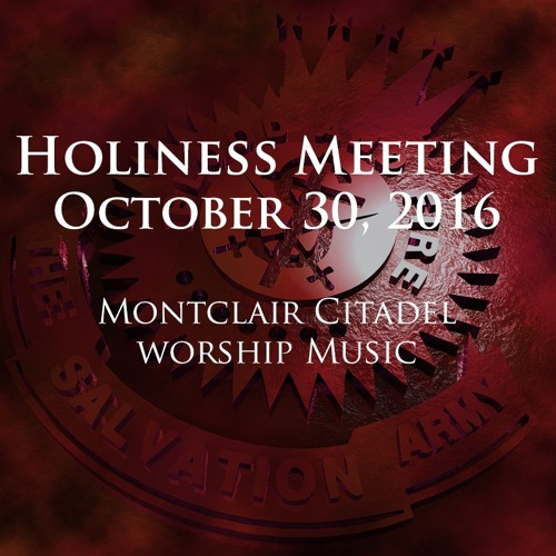30OCT16 - Montclair Citadel Holiness Meeting