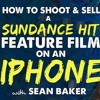 IFH 111: Sean Baker - 'Tangerine' How to Shoot a Sundance Hit on Your iPhone