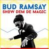 Bud Ramsay - Show Dem De Magic (2017 Soca)