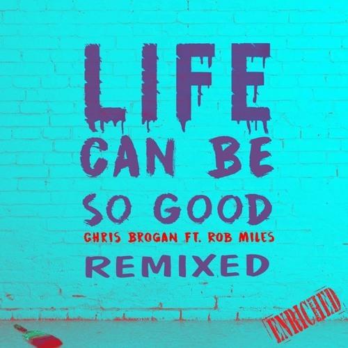Chris Brogan, Rob Miles - Life Can Be So Good (Lee Harris Remix)