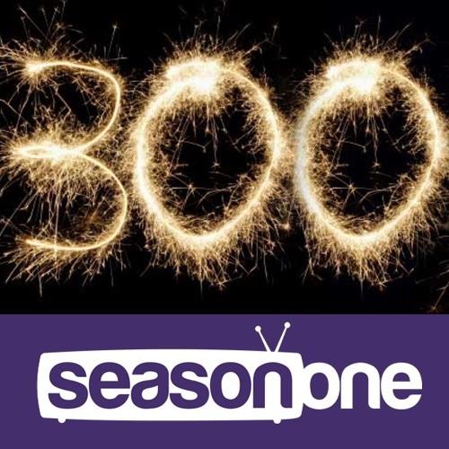Season One 300: la 300eme