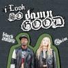 I Look So Damn Good (feat. Black Dave)