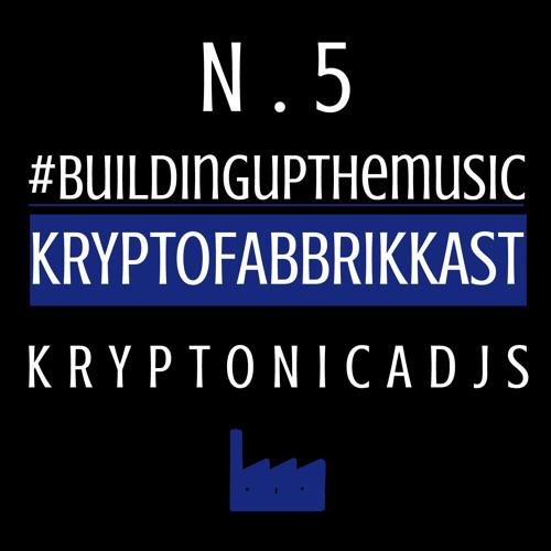 #Buildingupthemusic KRYPTOFABBRIKKAST N.5 - Kryptonicadjs - 05/11/2016