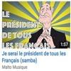 Je serai le président de tous les Français (samba)