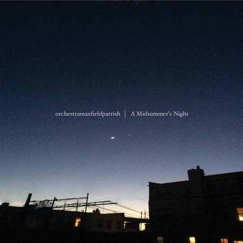 orchestramaxfieldparrish - A Midsummer's Night (preview)