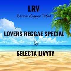 Lovers Reggae Special Mixed By Selecta Livity