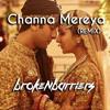 Channa Mereya (Remix) - Brokenbarriers