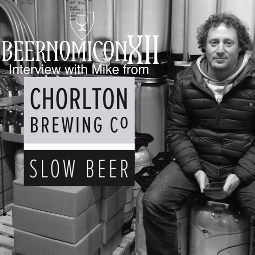 Beernomicon XII - Interview with Mike from Chorlton Brewing Co.