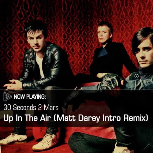 Up in The Air (Matt Darey Remix) 30 Seconds to Mars