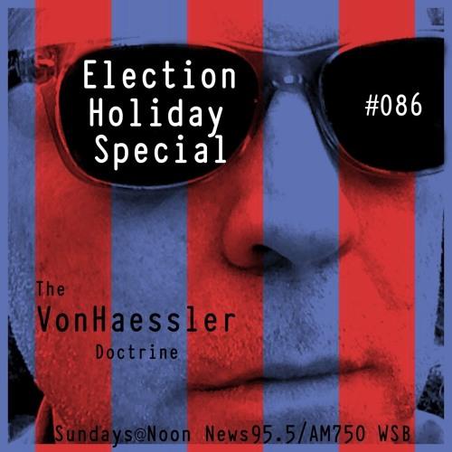 The Von Haessler Doctrine #086 - Election Holiday Special