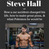 Steve Hall on How a car accident changed his life, how to make great pizza, & what Pokemon he would be