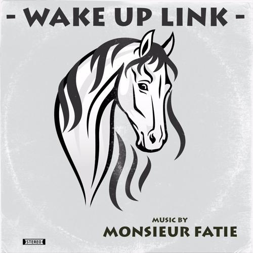 Wake up Link - Monsieur Fatie (Original version)
