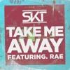 Take me away-DJ SKT Ft RAE (Atlantic records)