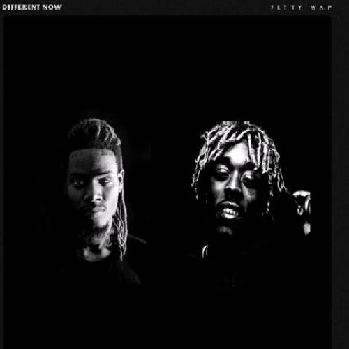 Fetty Wap- Different Now (Remix) Ft. Lil Uzi Vert