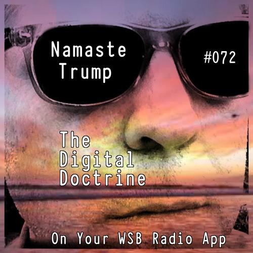 The Digital Doctrine #072 - Namaste Trump
