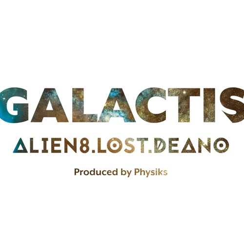 GALACTIS - feat Alien8 Lost & Deano (produced by Physiks)