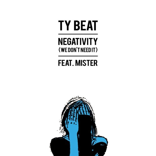 Ty Beat - Negativity (We Don't Need It) Feat. Mister