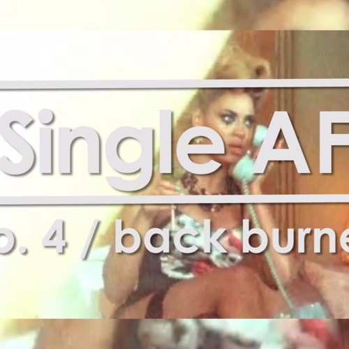 Back Burner Relationships: Dating Without Commitment / Single AF Podcast / Ep. 4