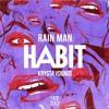 Rain Man - Habit ft. Krysta Youngs (Kiefer Clark Remix)