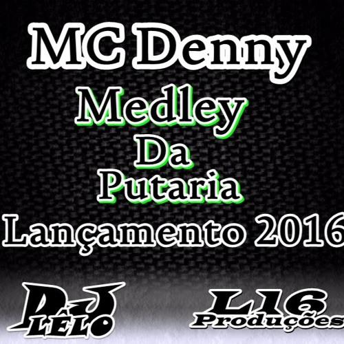 MC Denny - Medley Da Putaria (( DJLÊLO )) Lançamento 2016
