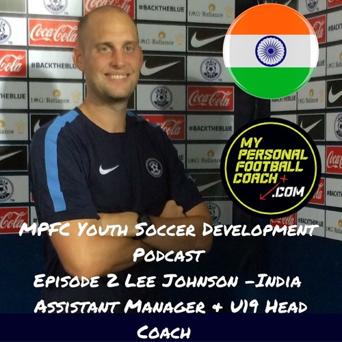 Youth Soccer Development Podcast Episode 2 - Lee Johnson Assistant manager India