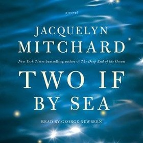 TWO IF BY SEA by Jacquelyn Mitchard, read by George Newbern