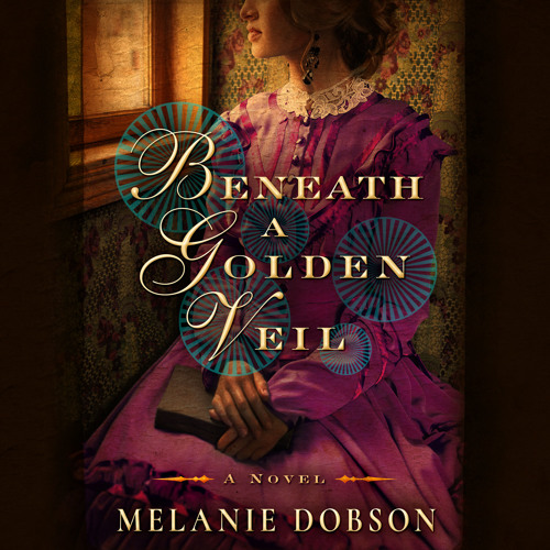 Beneath a Golden Veil by Melanie Dobson
