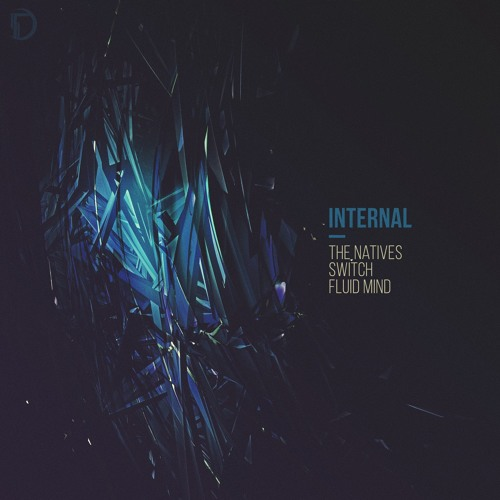 Internal - The Natives/Switch/Fluid Mind