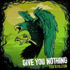 Give You Nothing - Your Choice