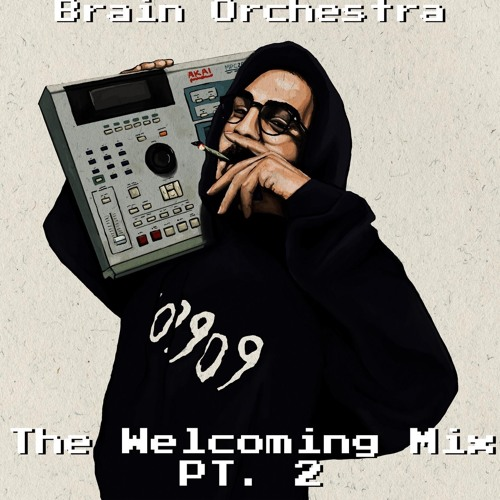 The Welcoming Mix Pt 2 Prod. Brain Orchestra