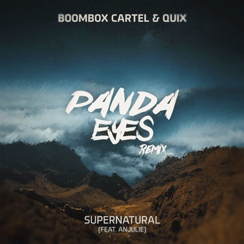 Boombox Cartel & QUIX - Supernatural feat. Anjulie (Panda Eyes Remix)