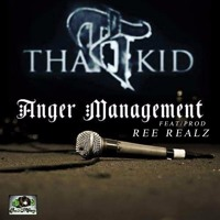 The Kid -  Anger Management (Prod/Feat. Ree Realz)
