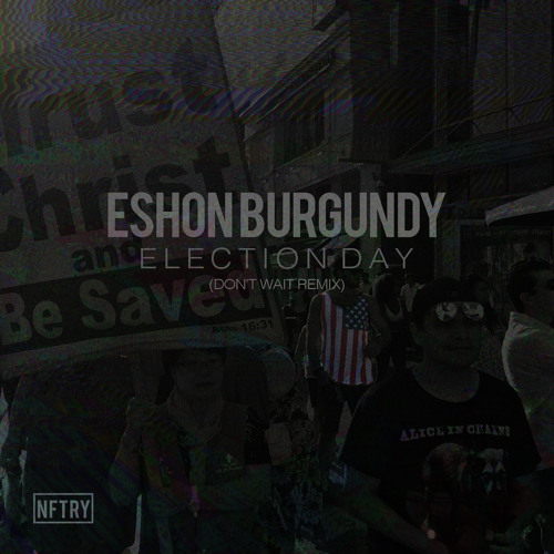 Eshon Burgundy- Election Day