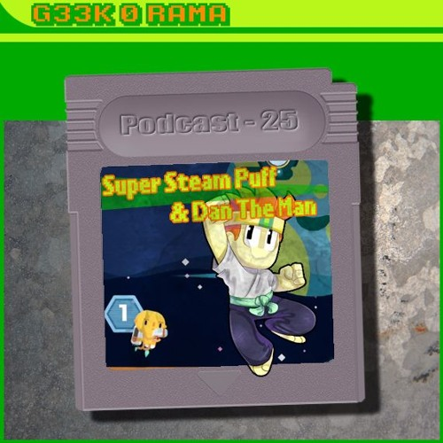 Episode 025 Geek'O'rama - Super Steam Puff & Dan The Man