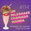 """#114 - Jogando """"Eu Nunca"""" com Lia Clark"""