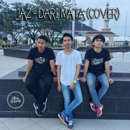 JAZ - Dari Mata (Cover by Play Wisely)