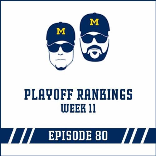 Playoff Rankings Week 11: Episode 80