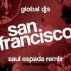 Global Djs - San Francisco (Saul Espada Remix)