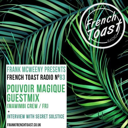 French Toast Radio #83: Pouvoir Magique (Mawimbi) guestmix + Secret Solstice